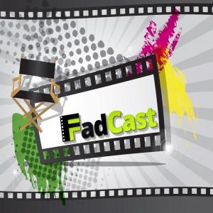 FadCast Podcast - www.filmfad.com