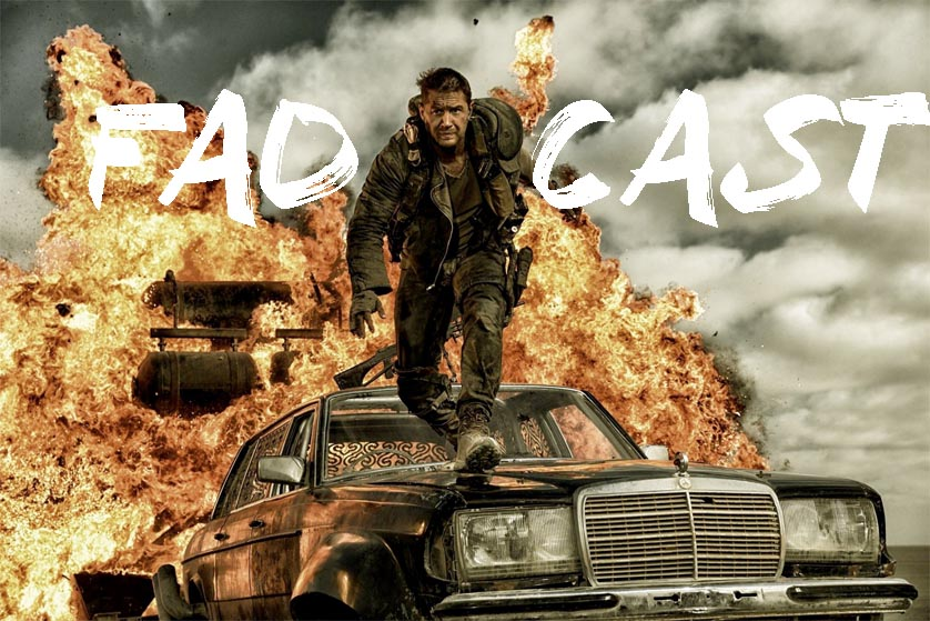 "FadCast Ep. 15 talks Sony Hacks and Mad ""Fury"" Max"