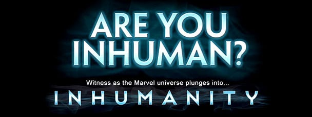 Inhumans Are You Inhuman