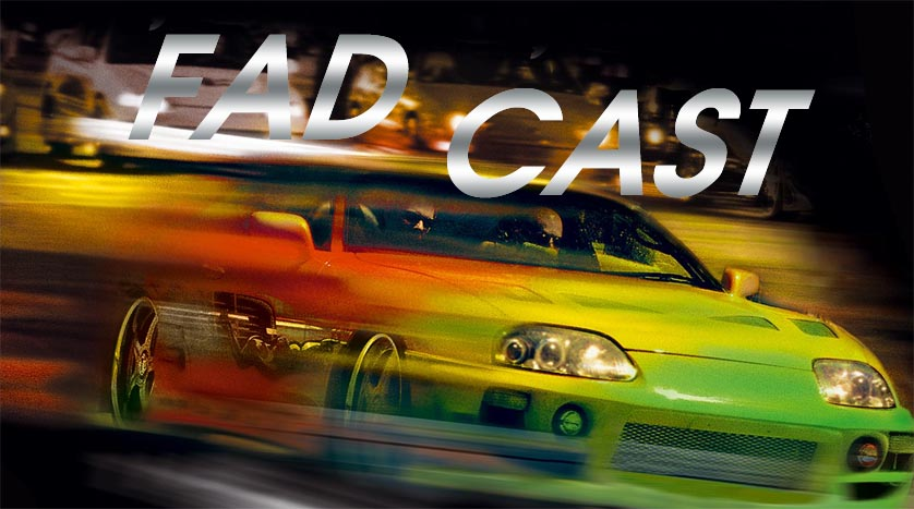 FadCast Fast and Furious
