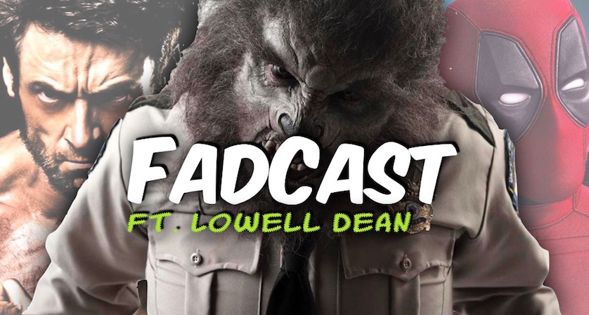 FadCast 101 - Lowell Dean - Antihero - Wolfcop 2