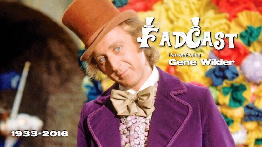 FadCast Ep 104 Remembering Gene Wilder Willy Wonka to Young Frankenstein