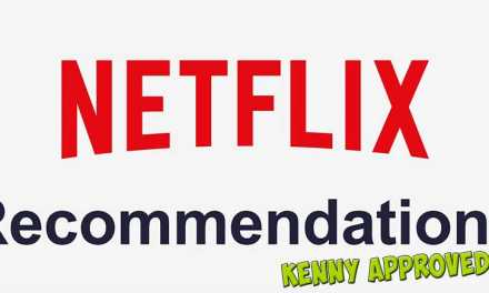 Kenny's Netflix Recommendations For The Indulgent Cinephile