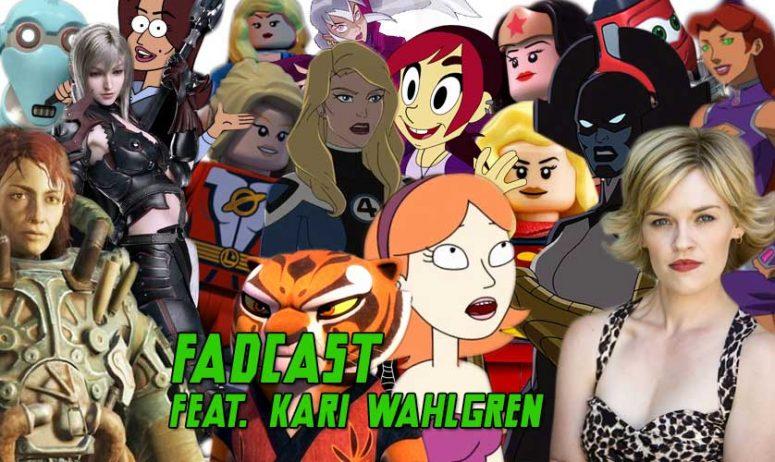 FadCast Ep. 117   'Rick and Morty' to 'Final Fantasy XV' ft. Kari Wahlgren