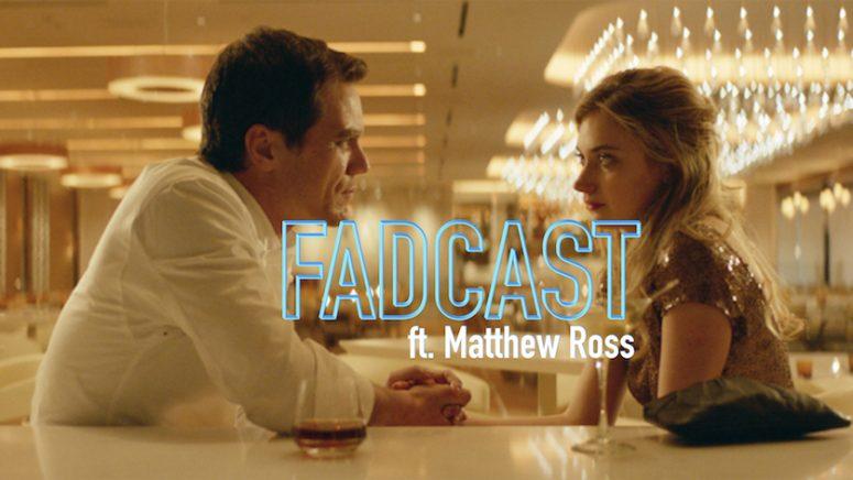 FadCast Ep. 118   Twisted Romance Films ft. 'Frank & Lola' Director Matthew Ross