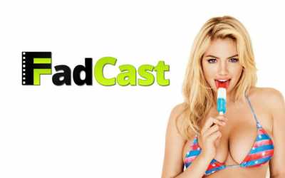 FadCast Episode 4 discusses Kate Upton JLaw leaks and Magic Mike XXL