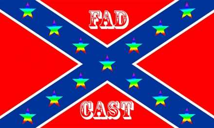 FadCast Ep. 44 | Homosexual Cinema & Confederate Flag Dilemas