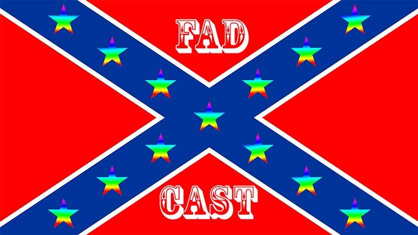 FadCast Ep. 44 | Homosexual Cinema & Confederate Flag Dilemas