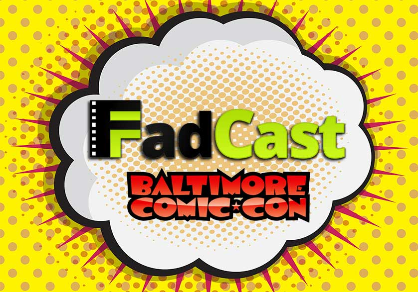 FadCast Ep. 56 | Baltimore Comic Con Edition ft. JD the Mime
