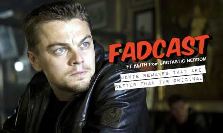 FadCast Ep. 143 | Movie Remakes That Are Better Than The Original