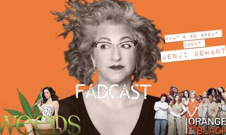 FadCast Ep. 145 | What's So Great About Jenji Kohan?