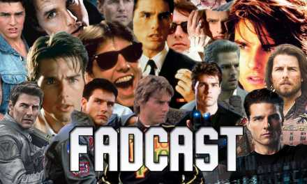 FadCast Ep. 144 | Is Tom Cruise A Good Or Bad Actor?