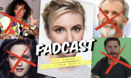 FadCast Ep. 147 | Lena Dunham and Other Actors People Hate