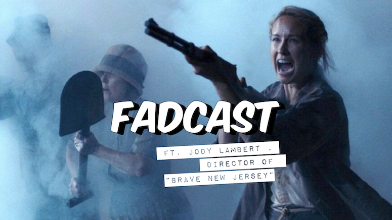 "FadCast Ep. 148 | What Would Jersey Do If Martians Attack? Ft. ""Brave New Jersey"" Director Jody Lambert"
